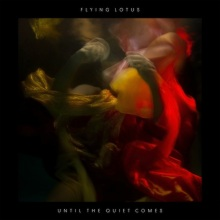 "Flying Lotus, ""Until the Quiet Comes"""